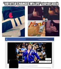 My Life Is Over Meme - bjj changed my life starter pack bjj