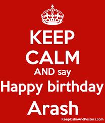 keep calm and say happy birthday arash keep calm and posters