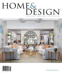 home design for 2017 home and design magazine southwest florida edition may 2017 by