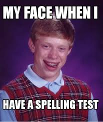 Spelling Meme - meme creator my face when i have a spelling test