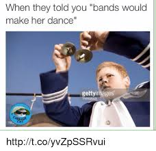 Bands Make Her Dance Meme - when they told you bands would make her dance gettyimages cabbage