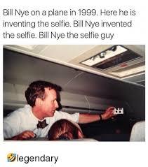 Nye Meme - bill nye on a plane in 1999 here he is inventing the selfie bill nye