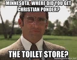 Ponder Meme - minnesota where did you get christian ponder the toilet store