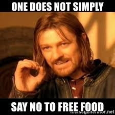 Free Food Meme - one does not simply say no to free food does not simply walk into