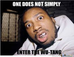 Wu Tang Meme - one does not simply enter the wutang by till meme center