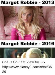Robbie Meme - margot robbie 2013 margot robbie 2016 she is so fast view full