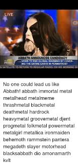 Abbath Memes - live abbath announces candidacy he prime vows to end global warming