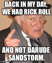 Darude Sandstorm Meme - back in my day meme imgflip