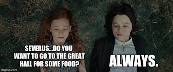 Snape Always Meme - snape and lily imgflip