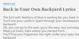 right in your own backyard back in your own backyard lyrics by peggy lee the bird with