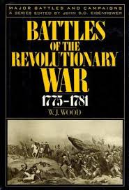 Armchair Revolutionary Battles Of The Revolutionary War 1775 1781 By W J Wood