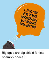 Big Ego Meme - keeping your head on your shoulders isn t easy when its inflated