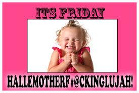 Its Friday Meme - its friday hallemotherf ckinglujah funny meme quotes