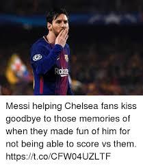 rakit messi helping chelsea fans kiss goodbye to those memories of