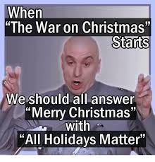 War On Christmas Meme - when the war on christmas starts we should all answer merry
