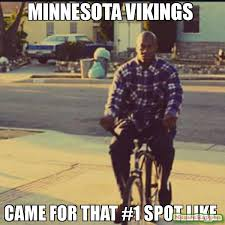 Vikings Meme - minnesota vikings came for that 1 spot like meme