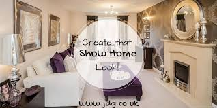 create that show house look jdg estate agents u0027s blog