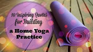 10 inspiring quotes about building a home yoga practice gaia