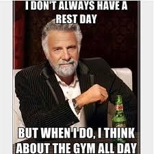 Gym Humor Memes - gym humor meme i don t always have a rest day but when i do i