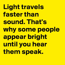 Light travels faster than sound that 39 s why some people appear