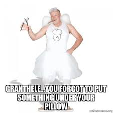 Tooth Fairy Meme - granthele you forgot to put something under your pillow tooth