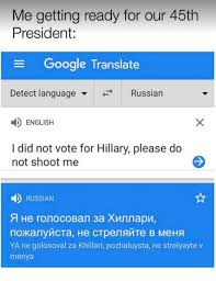 Translate Meme - me getting ready for our 45th president google translate detect