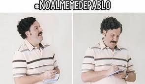 Pablo Escobar Meme - lanzan ca祓a noalmemedepablo la opini祿n