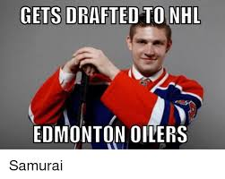 Edmonton Memes - gets drafted to nhl edmonton oilers samurai hockey meme on me me