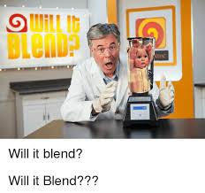 Will It Blend Meme - 25 best memes about will it blend will it blend memes