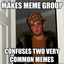 Makes Memes - makes meme group confuses two very common memes scumbag steve
