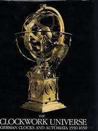 German Clocks Clockwork Universe German Clocks And Automata 1550 1650 Klaus