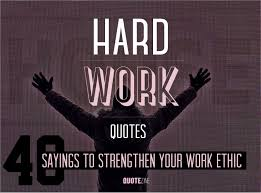work quotes 40 sayings to strengthen your work ethic