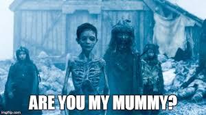 White Walker Meme - are you my mummy imgflip