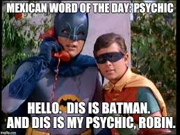 Psychic Meme - mexican word of the day psychic hello dis is batman and dis is