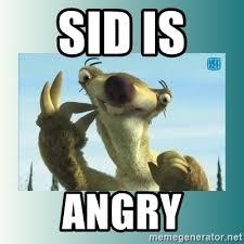 Angry Sloth Meme - sid is angry sid the sloth meme generator