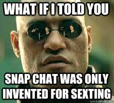 Sexting Memes - snapchat memes via tutorbuddies what if i told you there is a