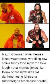 Drake Be Like Meme - real braunstrowman wwe memes jokes wwememes wrestling raw sdlive