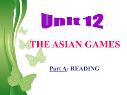 unit 12 the asian games part a reading free powerpoint templates