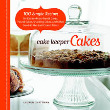 cake keeper cakes 100 simple recipes for extraordinary bundt