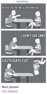 Speed Dating Meme - speed dating do you like the fast the furious2 idontlike cars