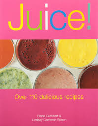 juice over 110 delicious recipes pippa cuthbert lindsay