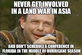 Asia Meme - never get involved in a land war in asia and don t schedule a
