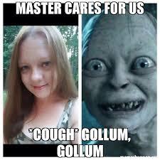 Gollum Meme - master cares for us cough gollum gollum meme custom 31539