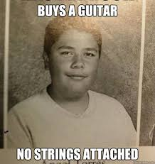 No Strings Attached Memes - buys a guitar no strings attached bad luck angel quickmeme