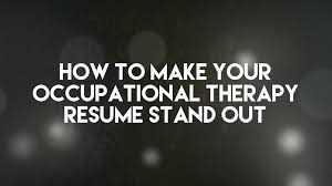 Sample Occupational Therapy Resume by How To Make Your Occupational Therapy Resume Stand Out U2014 Ot Potential