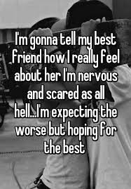 Friend I M Gonna Tell - i m gonna tell my best friend how i really feel about her i m