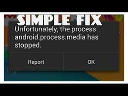 unfortunately the process android process media has stopped unfortunately the process android process media has stopped error