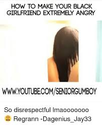 Angry Girlfriend Meme - 25 best memes about black girlfriend black girlfriend memes