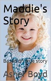 maddie s maddie s story based on true story by asher boyd