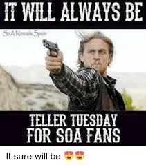 Soa Memes - it will always be soanomadas spain teller tuesday for soa fans it